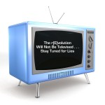 The r[E]volution will not be televised